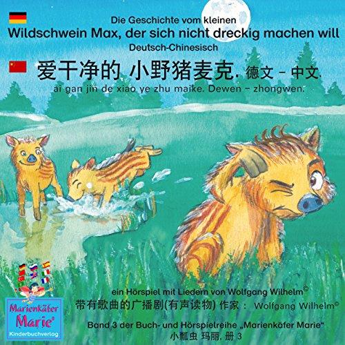 Die Geschichte vom kleinen Wildschwein Max, der sich nicht dreckig machen will. Deutsch-Chinesisch Titelbild
