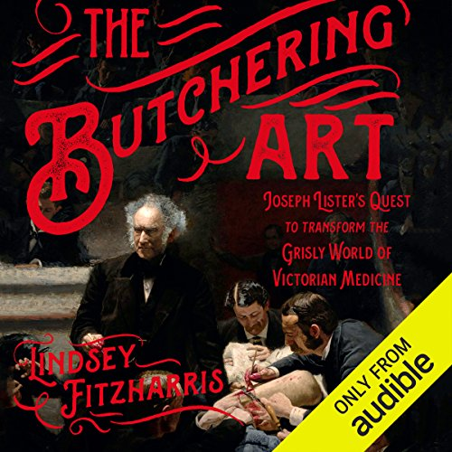 The Butchering Art     Joseph Lister's Quest to Transform the Grisly World of Victorian Medicine              Auteur(s):                                                                                                                                 Lindsey Fitzharris                               Narrateur(s):                                                                                                                                 Ralph Lister                      Durée: 7 h et 54 min     20 évaluations     Au global 4,7