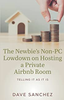 The Newbie's Non-PC Lowdown on Hosting a Private Airbnb Room