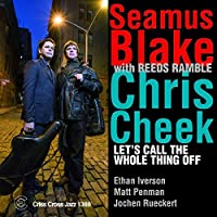 Let's Call the Whole Thing Off by Seamus Blake & Chris Cheek
