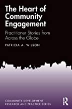The Heart of Community Engagement: Practitioner Stories from Across the Globe (Community Development Research and Practice Series)