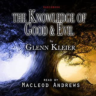 The Knowledge of Good & Evil                   By:                                                                                                                                 Glenn Kleier                               Narrated by:                                                                                                                                 MacLeod Andrews                      Length: 16 hrs and 21 mins     7 ratings     Overall 4.3