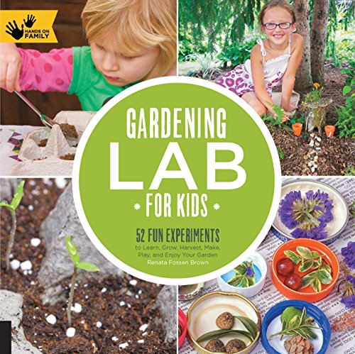 Gardening Lab for Kids: 52 Fun Experiments to Learn, Grow, Harvest, Make, Play, and Enjoy Your Garden (Hands On Family, Band 24)
