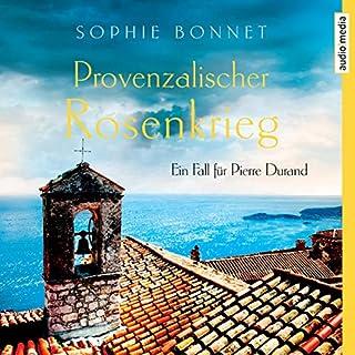 Provenzalischer Rosenkrieg     Ein Fall für Pierre Durand 6              Autor:                                                                                                                                 Sophie Bonnet                               Sprecher:                                                                                                                                 Götz Otto                      Spieldauer: 9 Std. und 47 Min.     11 Bewertungen     Gesamt 4,5