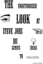 The Unauthorized Look at Steve Jobs 101 Genius Ideas to Success