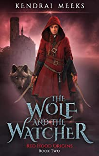 The Wolf & the Watcher: A Romantic Tragedy Fantasy (Red Hood Origins Book 2) (English Edition)