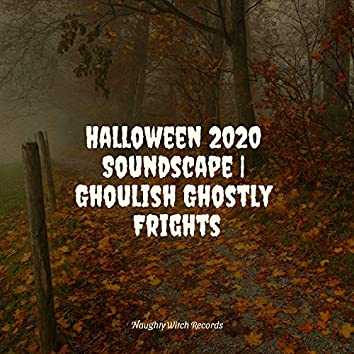 Halloween 2020 Soundscape | Ghoulish Ghostly Frights