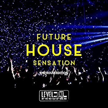 Future House Sensation (The House Edition)
