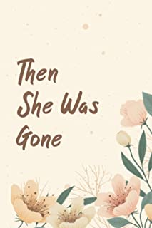 Then She Was Gone Journal: Lined Notebook / Journal Gift , 120 Pages 6X9 ,Soft Cover ,Matte Finish