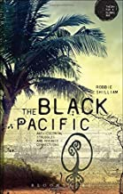 The Black Pacific: Anti-Colonial Struggles and Oceanic Connections (Theory for a Global Age Series) by Robbie Shilliam (2015-04-23)