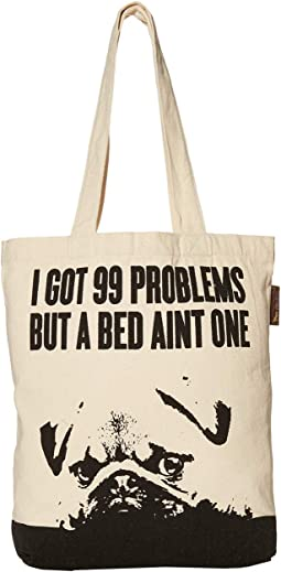 I Got 99 Problems But A Bed Ain't One Tote