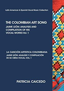 THE COLOMBIAN ART SONG Jaime León: Analysis and compilation of his vocal works. Vol.1 (Latin American & Spanish Vocal Music Collection)