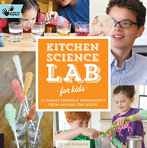 Kitchen Science Lab for Kids: 52 Family Friendly Experiments from Around the House (Lab for Kids (4))