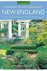 New England Month-by-Month Gardening: What to Do Each Month to Have a Beautiful Garden All Year - Connecticut, Maine, Massachusetts, New Hampshire, Rhode Island, Vermont Paperback