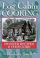 Log Cabin Cooking: Pioneer Recipes & Foodlore
