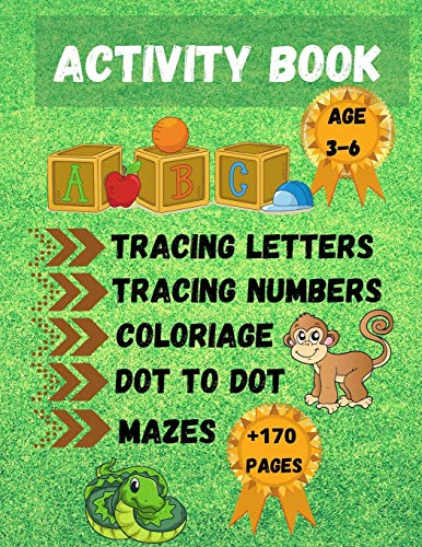 Activity Book: Practice Activities to help Kids with Pen Control, Line Tracing Letters,Numbers,Coloriage,Dot To Dot,Mazes and More! Activity Book For ... 3-6 Year Olds, best Gift For Boys and Girls