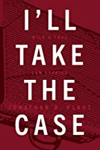 I'll Take The Case: Wild & True Law Stories