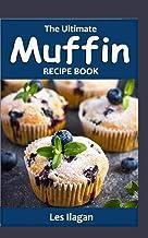 The Ultimate Muffin Recipe Book: Delightful Muffin Recipes for Beginners