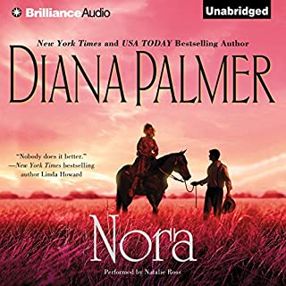 Nora                   By:                                                                                                                                 Diana Palmer                               Narrated by:                                                                                                                                 Natalie Ross                      Length: 10 hrs and 8 mins     226 ratings     Overall 4.2