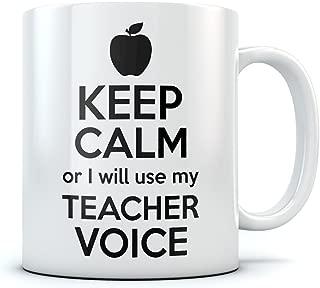 Funny Coffee Mug For Teacher - Keep Calm Or I Will Use My Teacher Voice Funny Birthday, Christmas/Retirement Gifts For Teachers Tea Cup 11 Oz. White