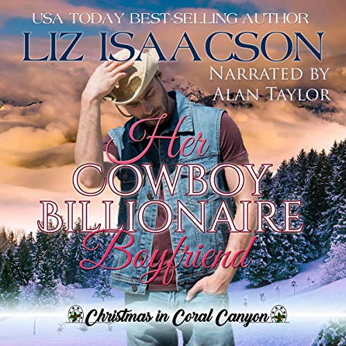 Her Cowboy Billionaire Boyfriend: A Whittaker Brothers Novel: Christmas in Coral Canyon, Book 3