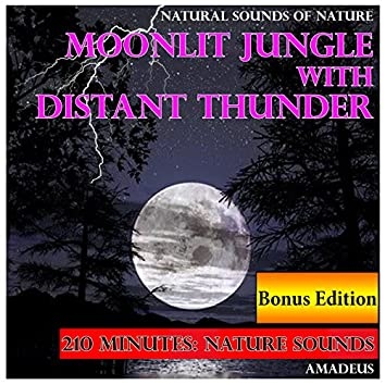 Natural Sounds of Nature: Moonlit Jungle with Distant Thunder: Bonus Edition