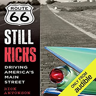 Route 66 Still Kicks     Driving America's Main Street              By:                                                                                                                                 Rick Antonson                               Narrated by:                                                                                                                                 Brian Troxell                      Length: 9 hrs and 33 mins     28 ratings     Overall 4.1