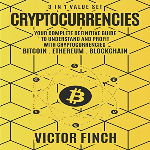 Cryptocurrencies: 3 in 1 Value Set     Your Complete Definitive Guide to Understand and Profit with Cryptocurrencies - Bitcoin, Ethereum and Blockchain              By:                                                                                                                                 Victor Finch                               Narrated by:                                                                                                                                 John Fehskens,                                                                                        Aaron Spurlock                      Length: 4 hrs and 19 mins     4 ratings     Overall 3.3
