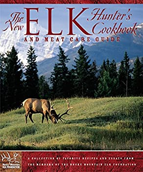 New Elk Hunter s Cookbook  And Meat Care Guide