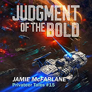 Judgment of the Bold     Privateer Tales, Book 15              By:                                                                                                                                 Jamie McFarlane                               Narrated by:                                                                                                                                 Mikael Naramore                      Length: 9 hrs and 44 mins     10 ratings     Overall 4.6