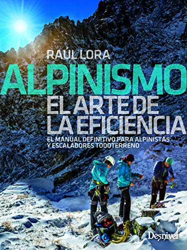 Alpinismo. El Manual definitivo para Alpinistas y escaladores: El manual definitivo para alpinistas y escaladores todoterreno