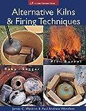 how to build a wood kiln - Alternative Kilns and Firing Techniques: Raku - Saggar - Pit - Barrel (Lark Ceramics Books) by Watkins. James C. ( 2007 ) Paperback