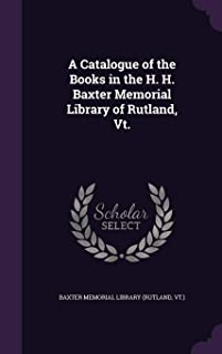 A Catalogue of the Books in the H. H. Baxter Memorial Library of Rutland, VT.