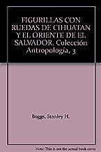 FIGURILLAS CON RUEDAS DE CIHUATAN Y EL ORIENTE DE EL SALVADOR. Colección Antropología, 3