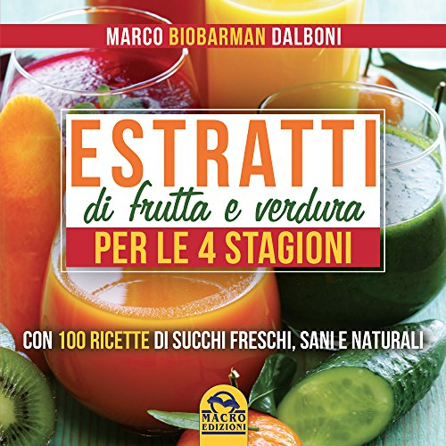 ricette estrattore di succo Estratti di frutta e verdura per le 4 stagioni