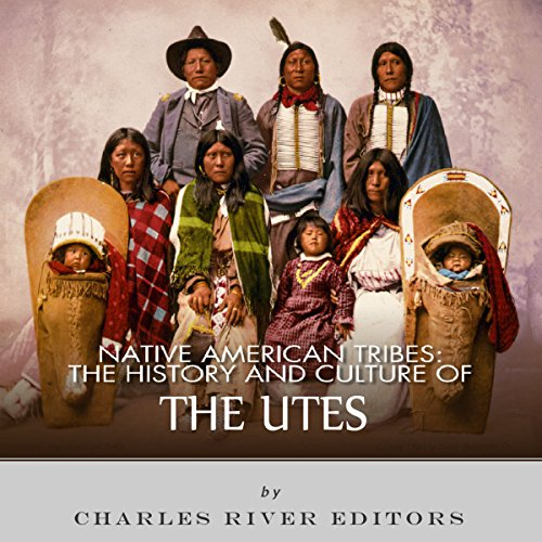 Native American Tribes: The History and Culture of the Utes audiobook cover art