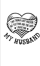 Two Things Last Forever My Tattoos And The Love I Have For My Husband: 2021 Planner | Weekly & Monthly Pocket Calendar | 6...