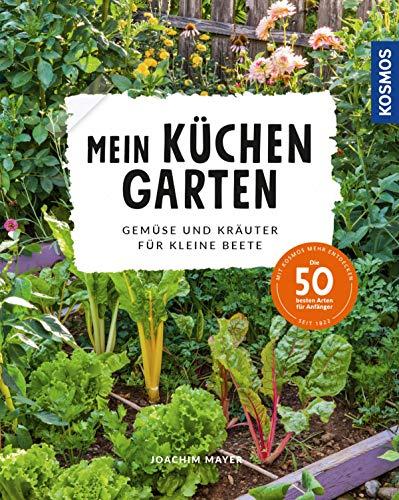 Mein Küchengarten: Gemüse und Kräuter für kleine Beete