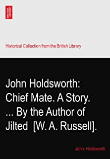 John Holdsworth: Chief Mate. A Story. ... By the Author of Jilted? [W. A. Russell].