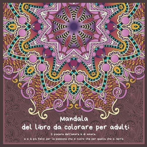 Mandala del libro da colorare per adulti - Il piacere dell'amore è di amare, e si è più felici per la passione che si nutre che per quella che si ispira.
