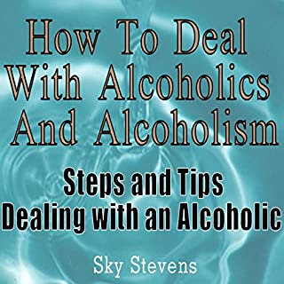 How to Deal With Alcoholics And Alcoholism: Steps And Tips Dealing With an Alcoholic                   By:                                                                                                                                 Sky Stevens                               Narrated by:                                                                                                                                 Claton Butcher                      Length: 1 hr and 4 mins     21 ratings     Overall 3.3