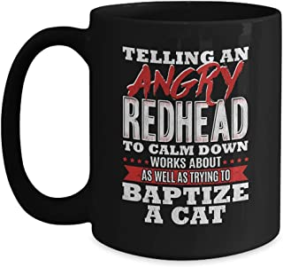 Redhead Gift - Telling Calm Down Works Like Baptize A Cat - 15oz Black Coffee | Tea Mug