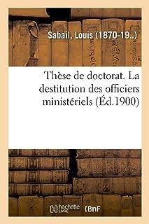 Thèse de Doctorat. La Destitution Des Officiers Ministériels (French Edition)