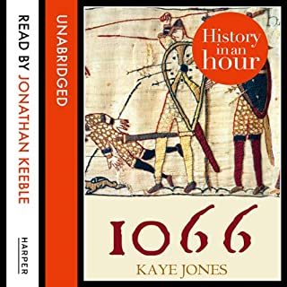 1066: History in an Hour                   By:                                                                                                                                 Kaye Jones                               Narrated by:                                                                                                                                 Jonathan Keeble                      Length: 45 mins     102 ratings     Overall 4.5