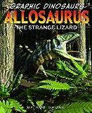 Allosaurus: The Strange Lizard (Graphic Dinosaurs)