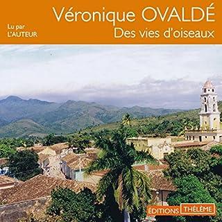 Des vies d'oiseaux                   De :                                                                                                                                 Véronique Ovaldé                               Lu par :                                                                                                                                 Véronique Ovaldé                      Durée : 5 h et 39 min     Pas de notations     Global 0,0