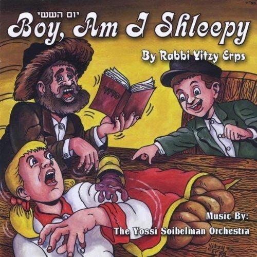 Yom Hashishi-Boy Am I Shleepy by Yitzy Rabbi Erps (2013-05-03)