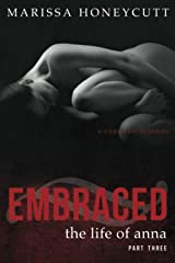 The Life of Anna, Part 3: Embraced: A Dark Romance Paperback