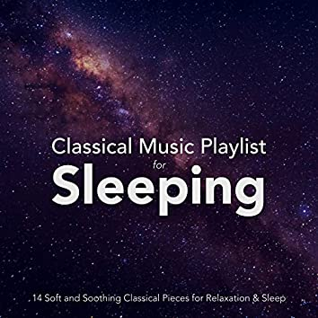 Classical Music Playlist for Sleeping: 14 Soft and Soothing Classical Pieces for Relaxation and Sleep