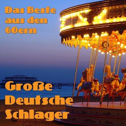 Große Deutsche Schlager - Das Beste aus den 60ern